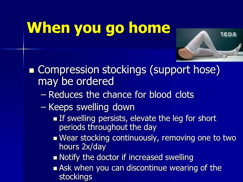 When you go home Compression stockings (support hose) may be ordered