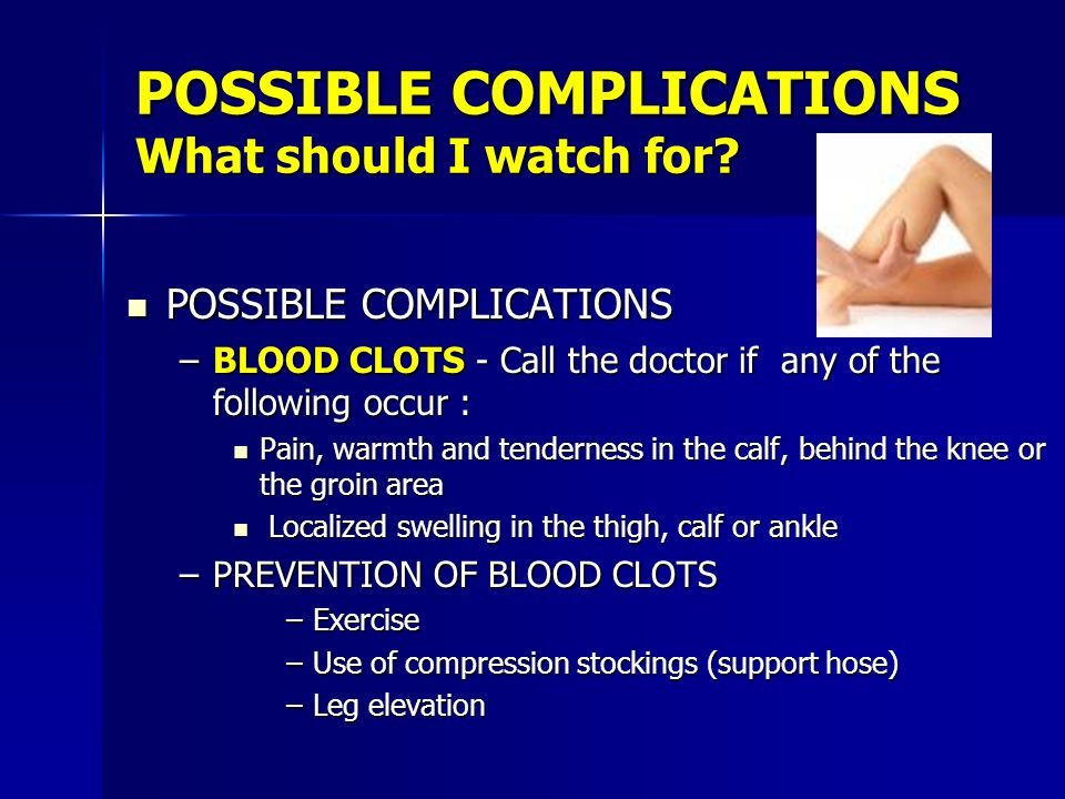 POSSIBLE COMPLICATIONS What should I watch for