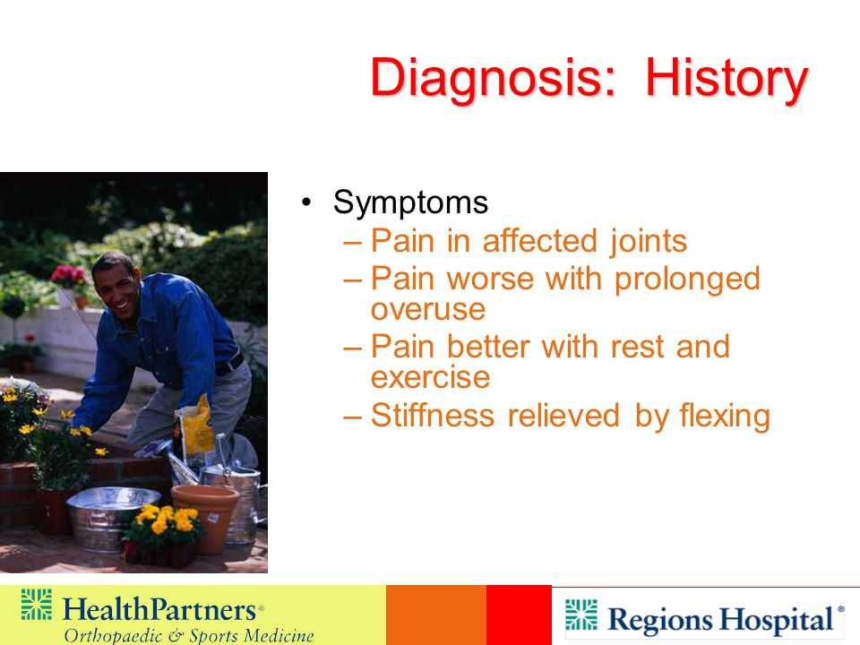 Diagnosis: History Symptoms Pain in affected joints