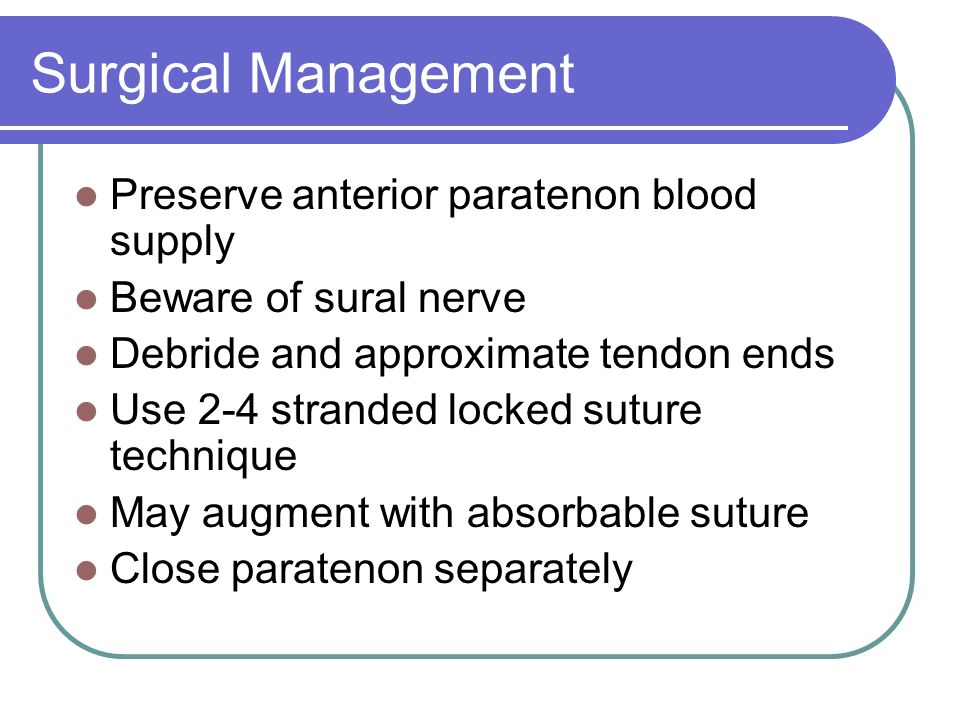 Surgical Management Preserve anterior paratenon blood supply