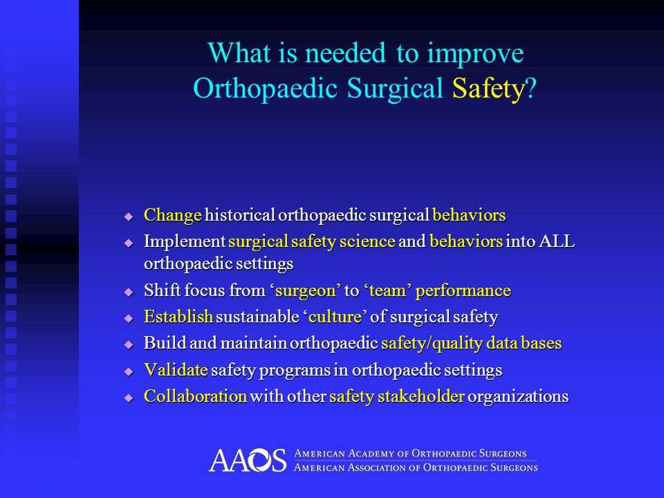 What is needed to improve Orthopaedic Surgical Safety