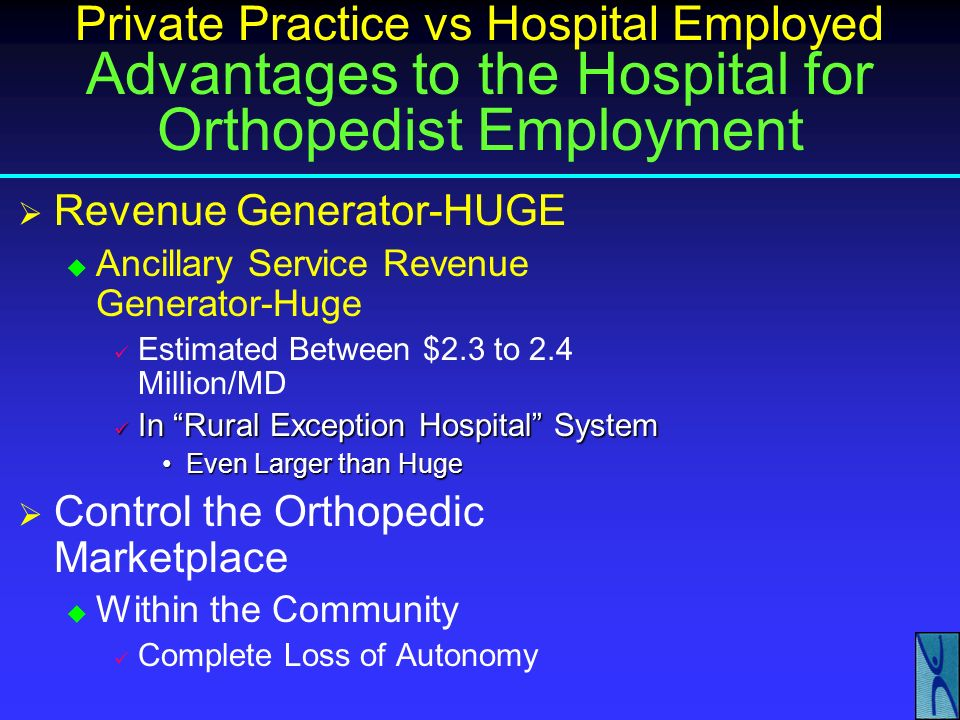 Private Practice vs Hospital Employed Advantages to the Hospital for Orthopedist Employment