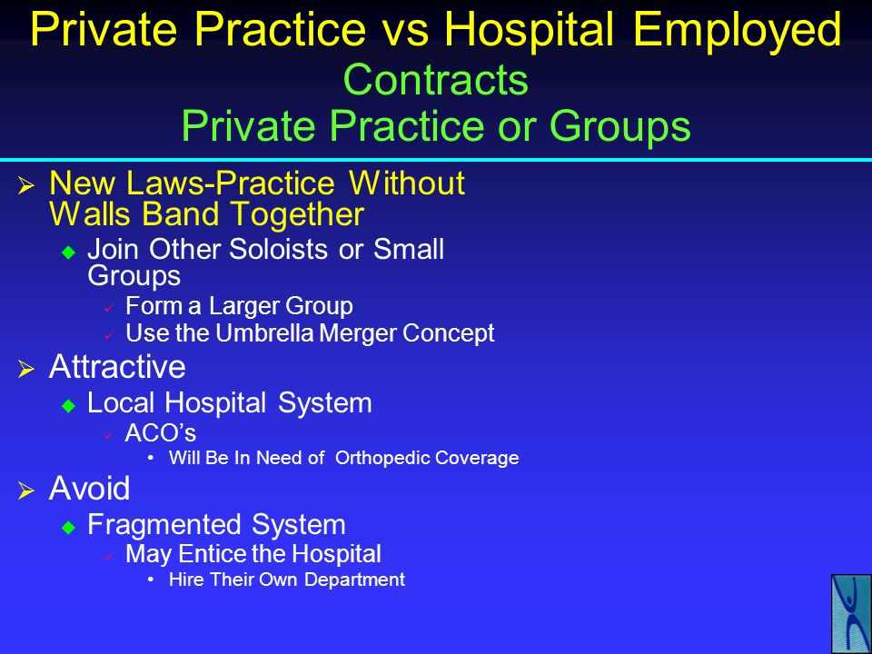 Private Practice vs Hospital Employed Contracts Private Practice or Groups