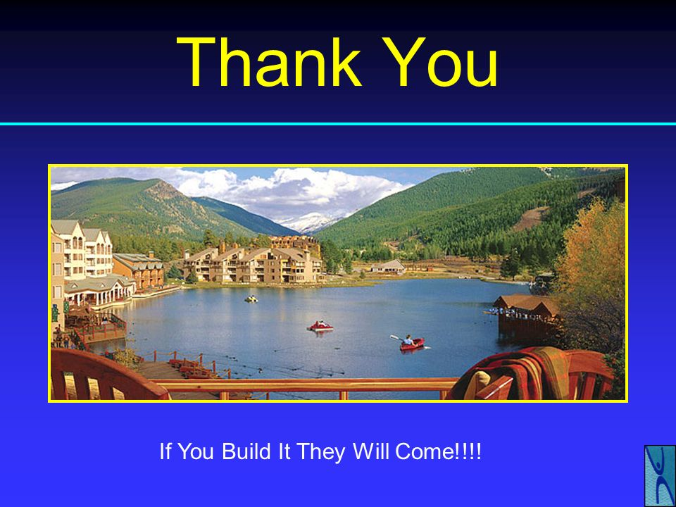 Thank You If You Build It They Will Come!!!!