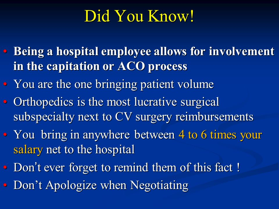 Did You Know! Being a hospital employee allows for involvement in the capitation or ACO process. You are the one bringing patient volume.