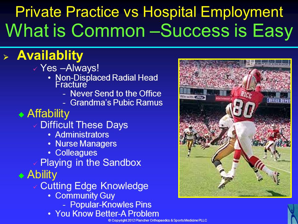 Private Practice vs Hospital Employment What is Common –Success is Easy
