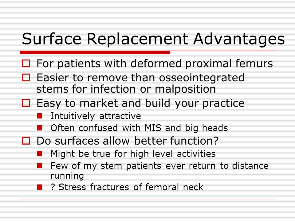 Surface Replacement Advantages