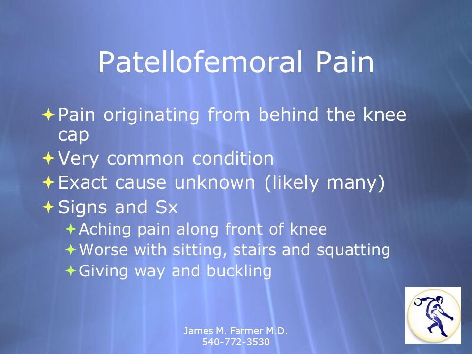 Patellofemoral Pain Pain originating from behind the knee cap