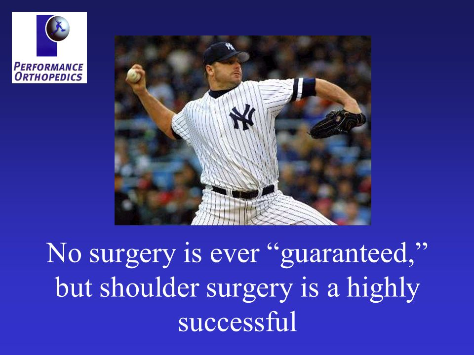 No surgery is ever guaranteed, but shoulder surgery is a highly successful