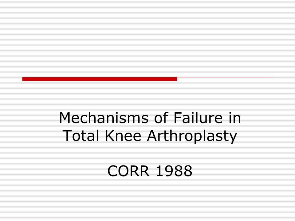 Mechanisms of Failure in Total Knee Arthroplasty CORR 1988