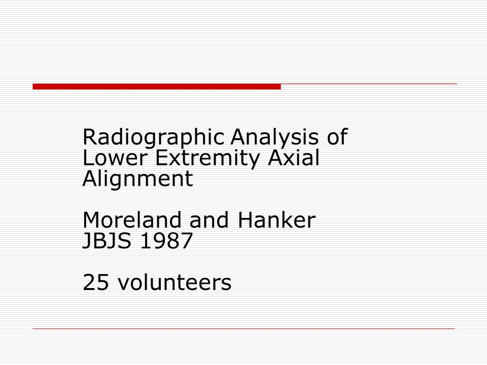 Radiographic Analysis of Lower Extremity Axial Alignment