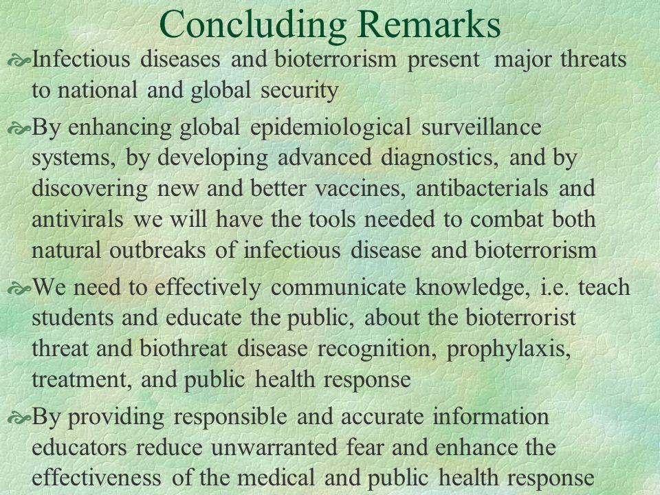 Concluding RemarksInfectious diseases and bioterrorism present major threats to national and global security.