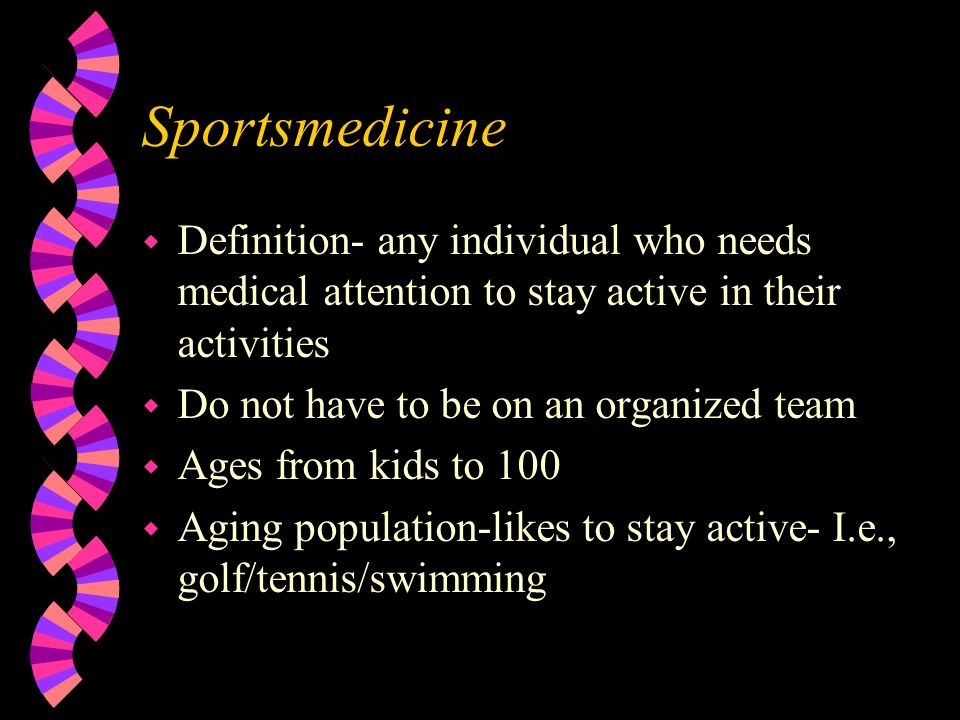 Sportsmedicine Definition- any individual who needs medical attention to stay active in their activities.