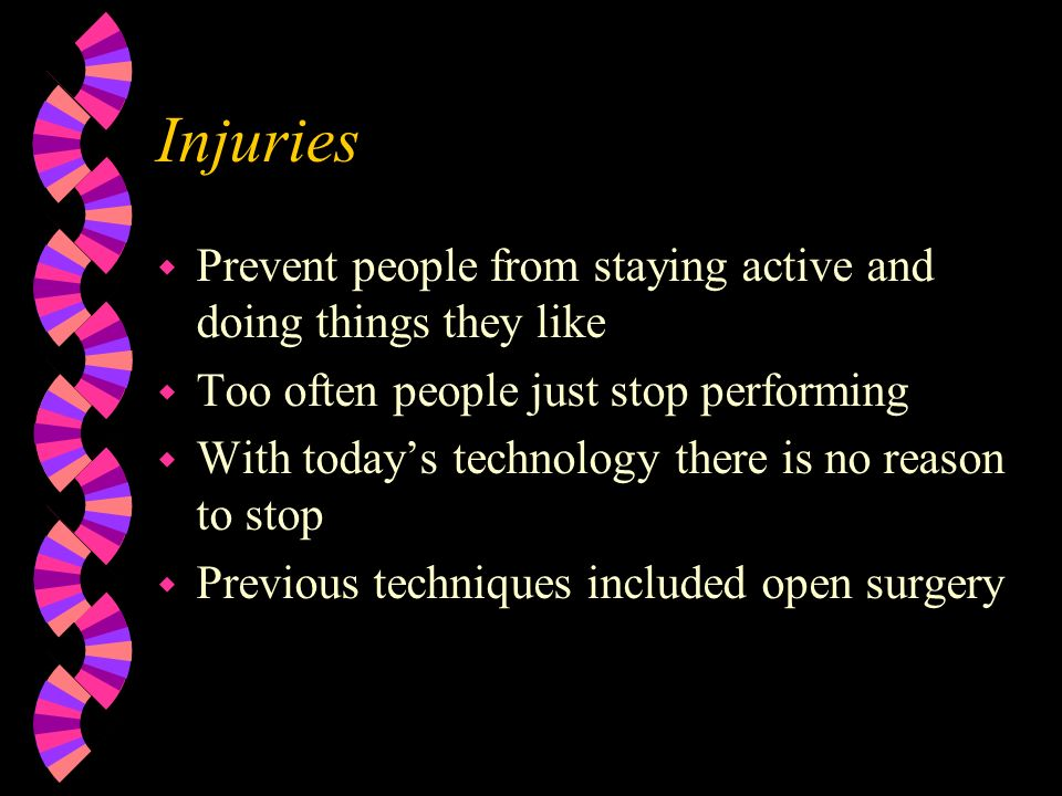 Injuries Prevent people from staying active and doing things they like