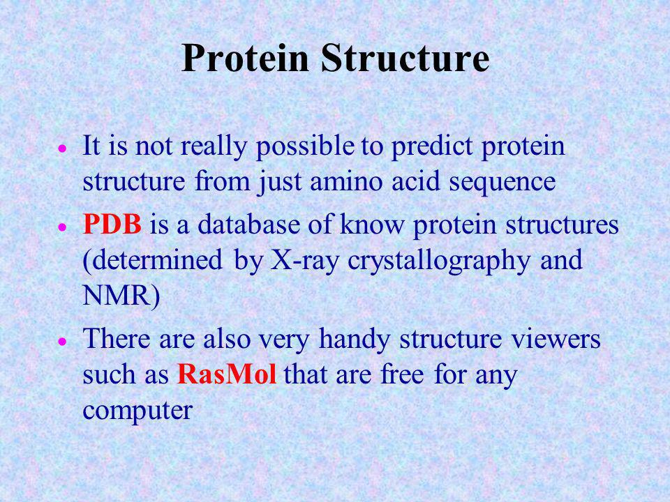 Protein Structure It is not really possible to predict protein structure from just amino acid sequence.