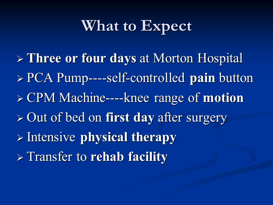 What to Expect Three or four days at Morton Hospital