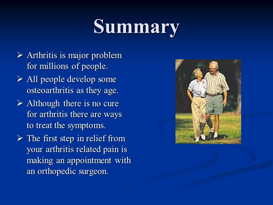 Summary Arthritis is major problem for millions of people.