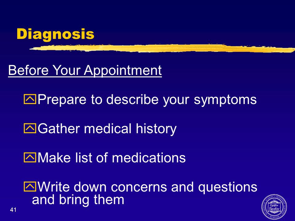 Diagnosis Before Your Appointment Prepare to describe your symptoms
