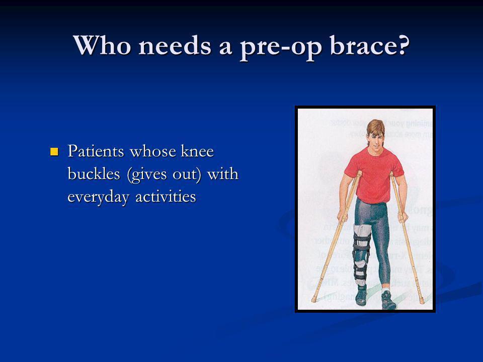 Who needs a pre-op brace