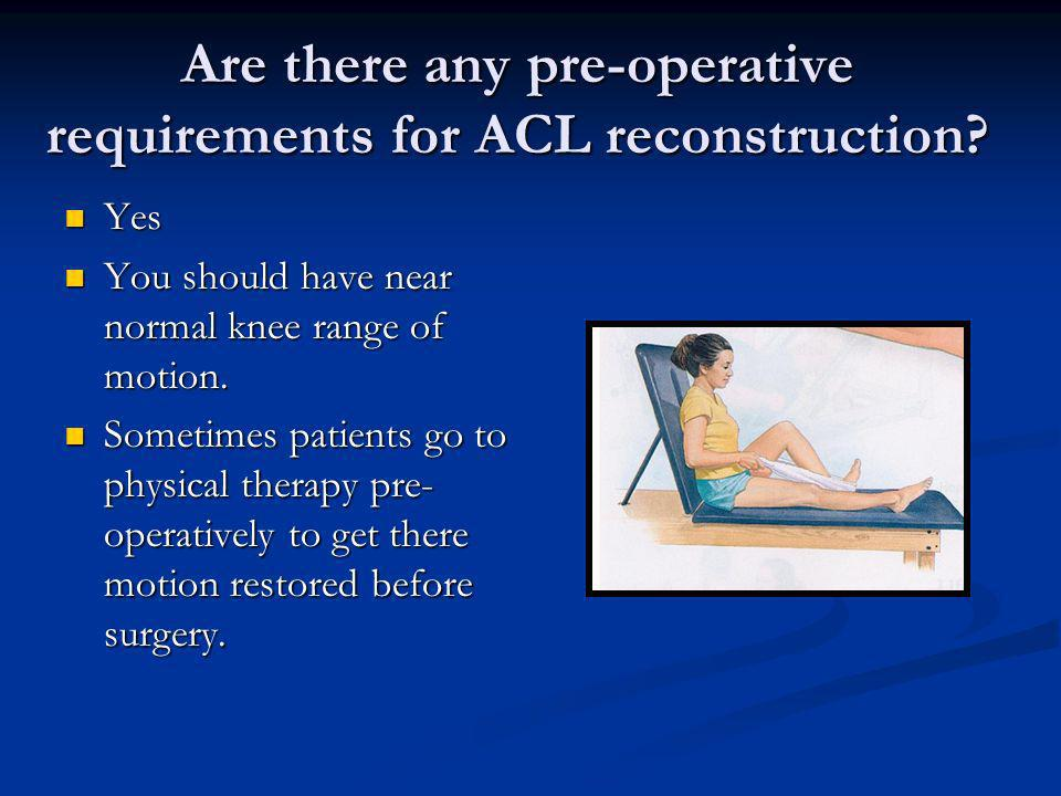 Are there any pre-operative requirements for ACL reconstruction