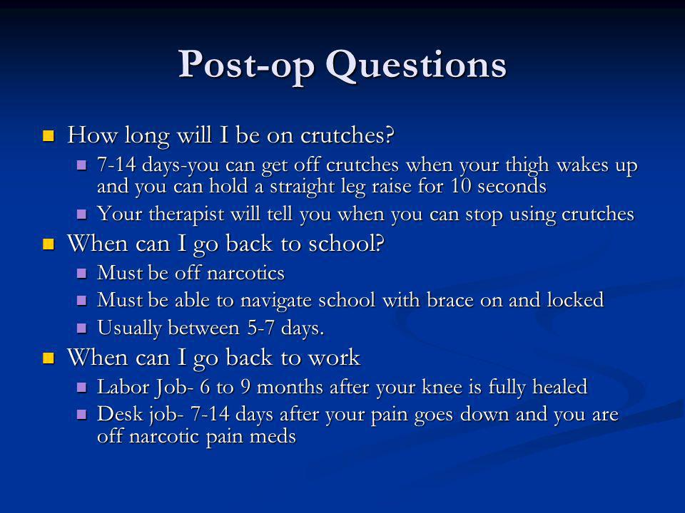 Post-op Questions How long will I be on crutches