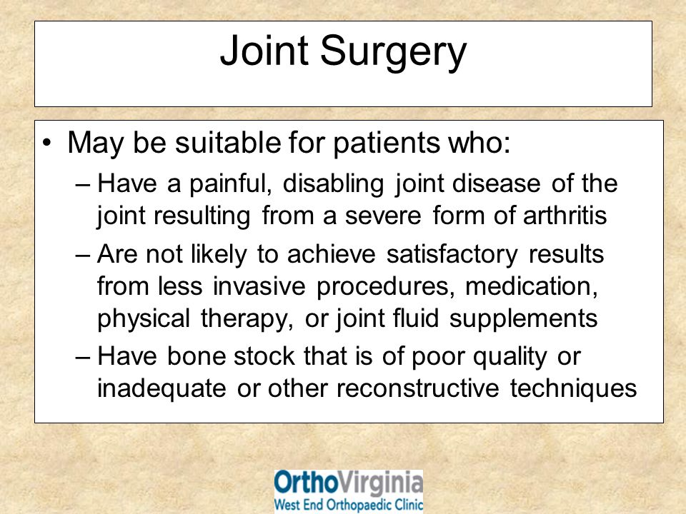 Joint Surgery May be suitable for patients who: