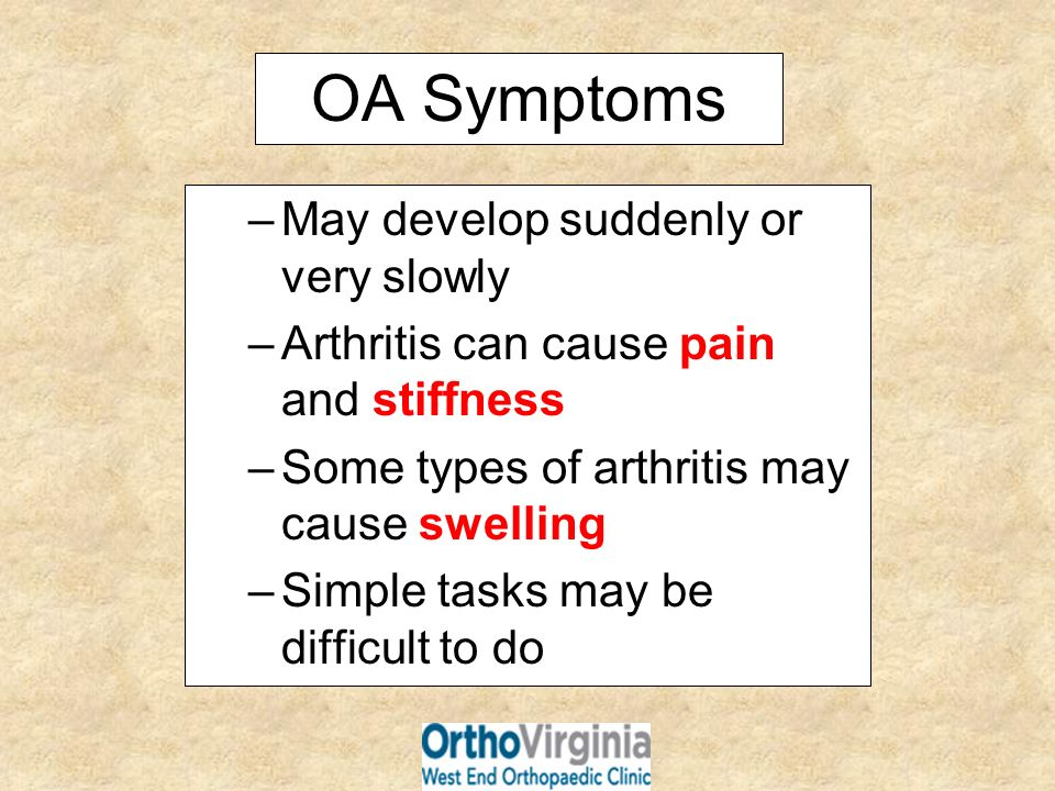 OA Symptoms May develop suddenly or very slowly
