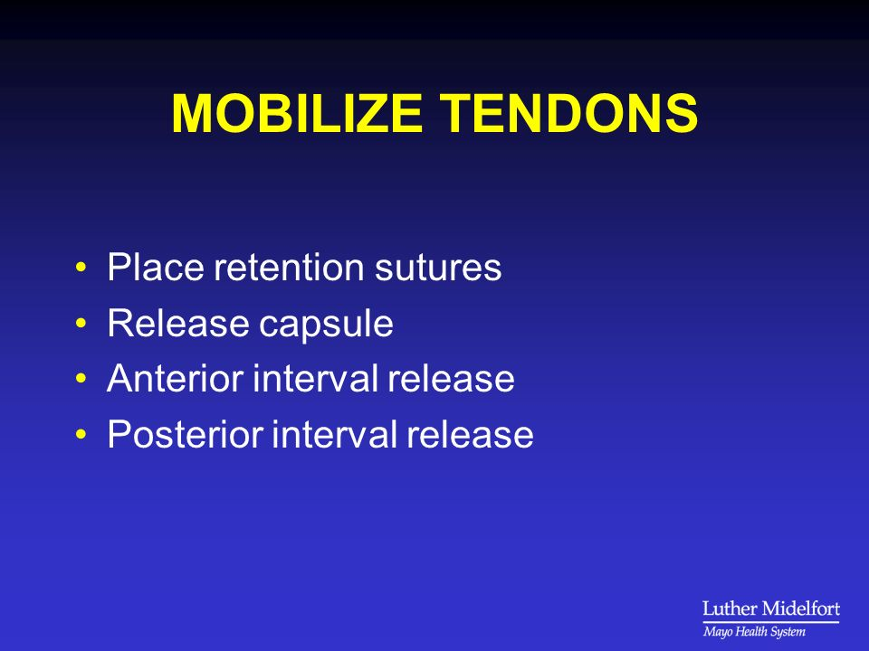 MOBILIZE TENDONS Place retention sutures Release capsule