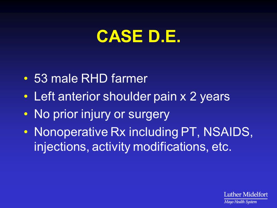 CASE D.E. 53 male RHD farmer Left anterior shoulder pain x 2 years