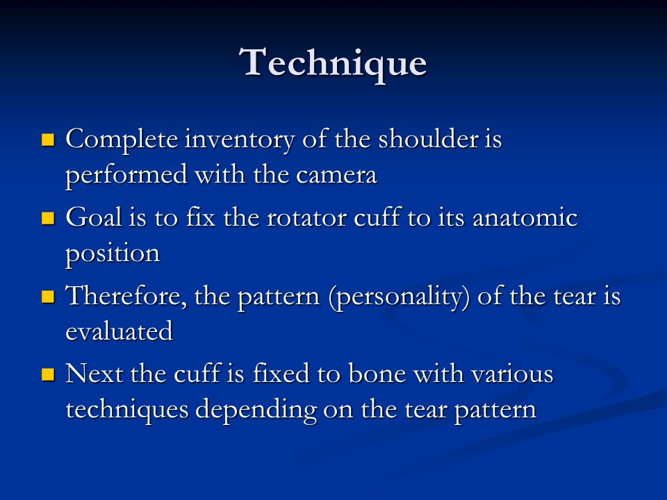 Technique Complete inventory of the shoulder is performed with the camera. Goal is to fix the rotator cuff to its anatomic position.