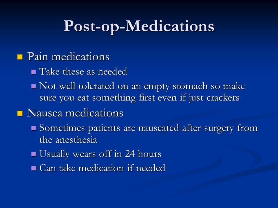 Post-op-Medications Pain medications Nausea medications