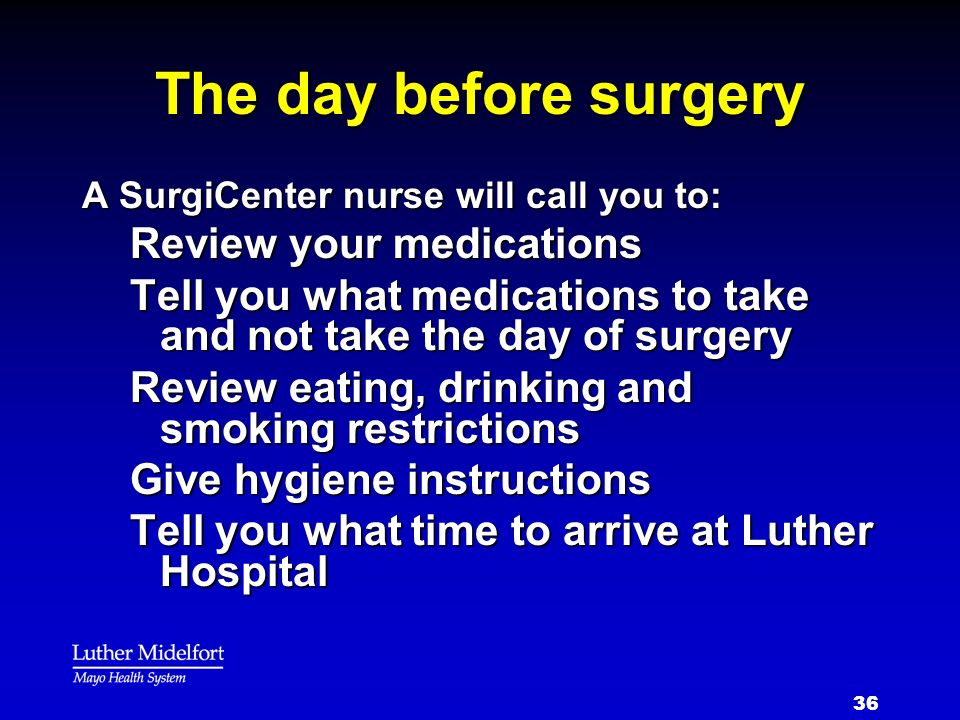 The day before surgery Review your medications