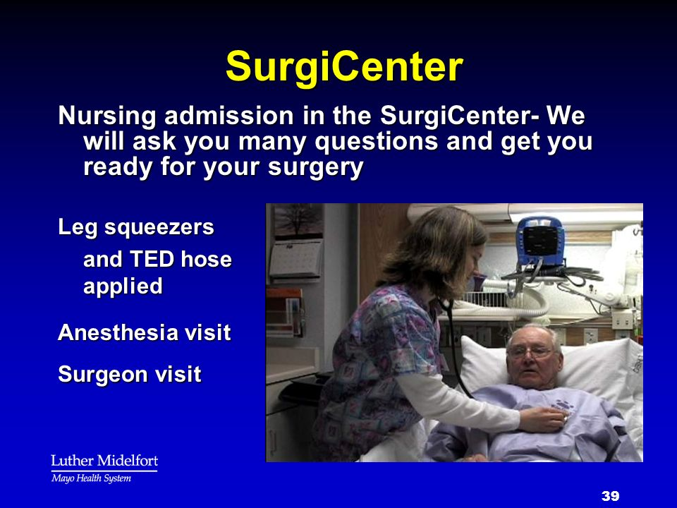 SurgiCenter Nursing admission in the SurgiCenter- We will ask you many questions and get you ready for your surgery.