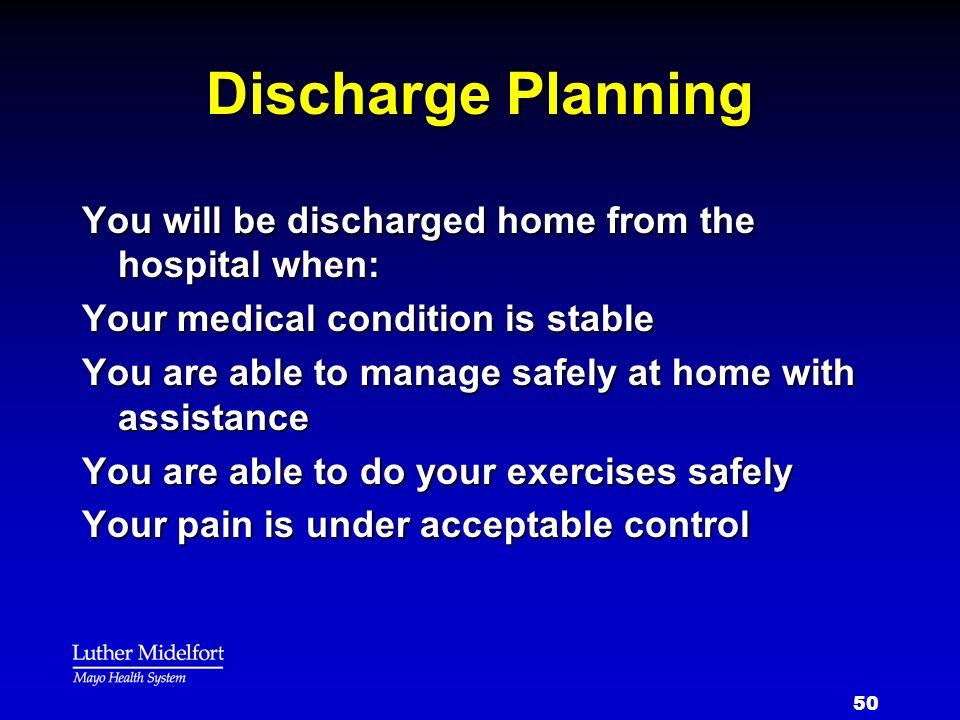 Discharge Planning You will be discharged home from the hospital when: