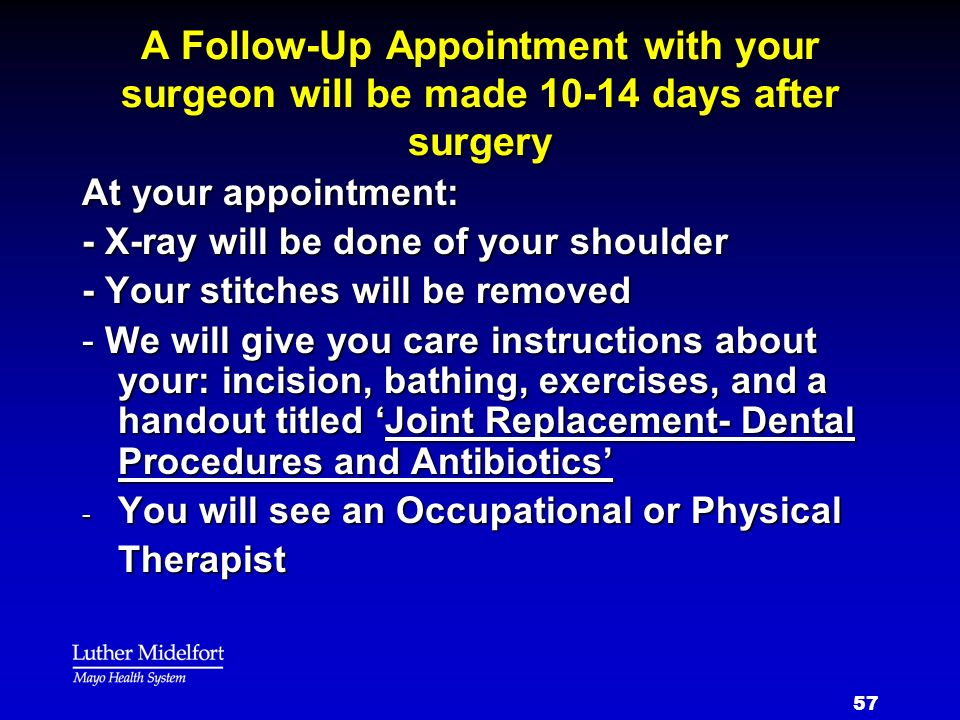 A Follow-Up Appointment with your surgeon will be made 10-14 days after surgery