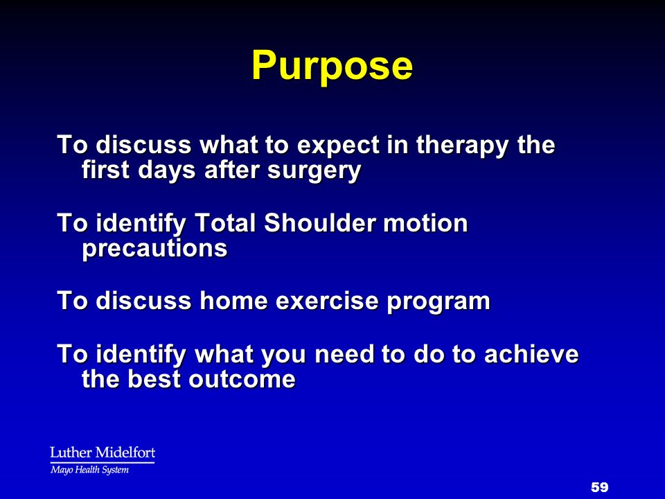 Purpose To discuss what to expect in therapy the first days after surgery. To identify Total Shoulder motion precautions.