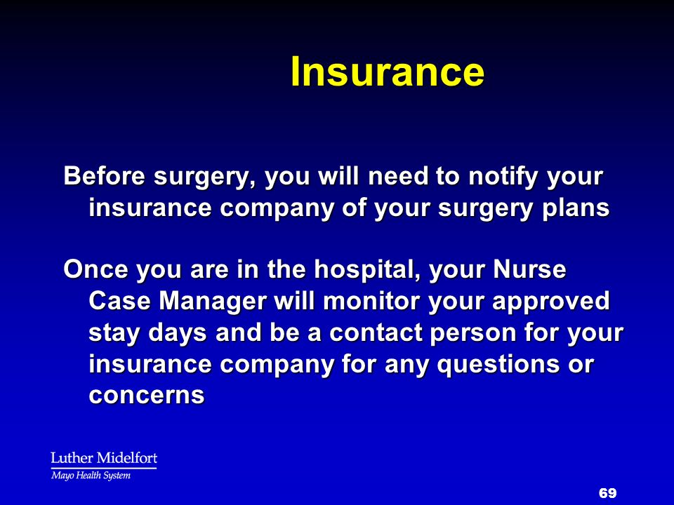 Insurance Before surgery, you will need to notify your insurance company of your surgery plans.
