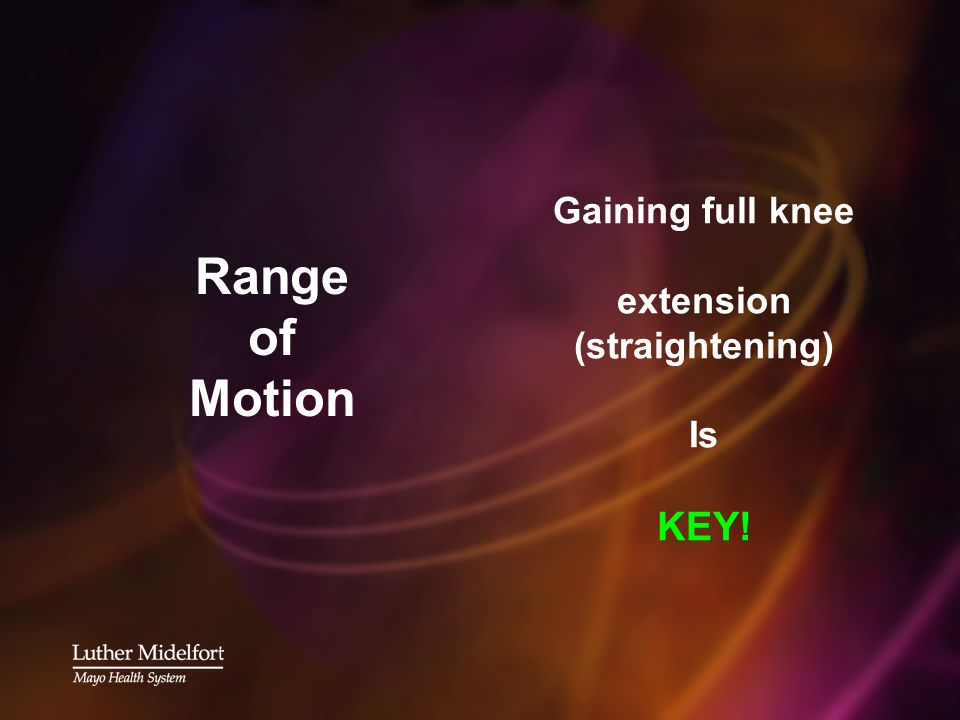 Range of Motion Gaining full knee extension (straightening) Is KEY!