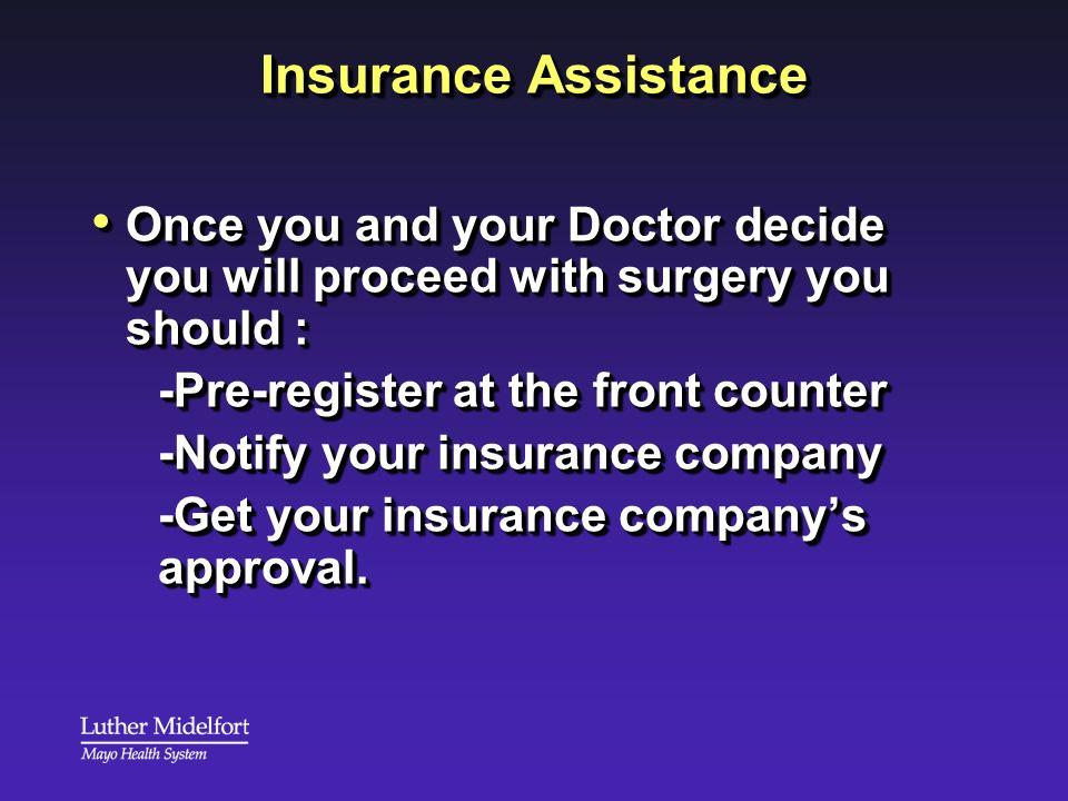 Insurance Assistance Once you and your Doctor decide you will proceed with surgery you should : -Pre-register at the front counter.