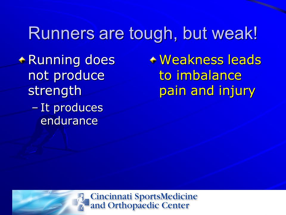 Runners are tough, but weak!