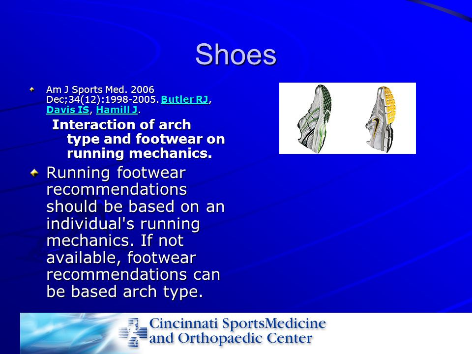 Shoes Am J Sports Med. 2006 Dec;34(12):1998-2005. Butler RJ, Davis IS, Hamill J. Interaction of arch type and footwear on running mechanics.