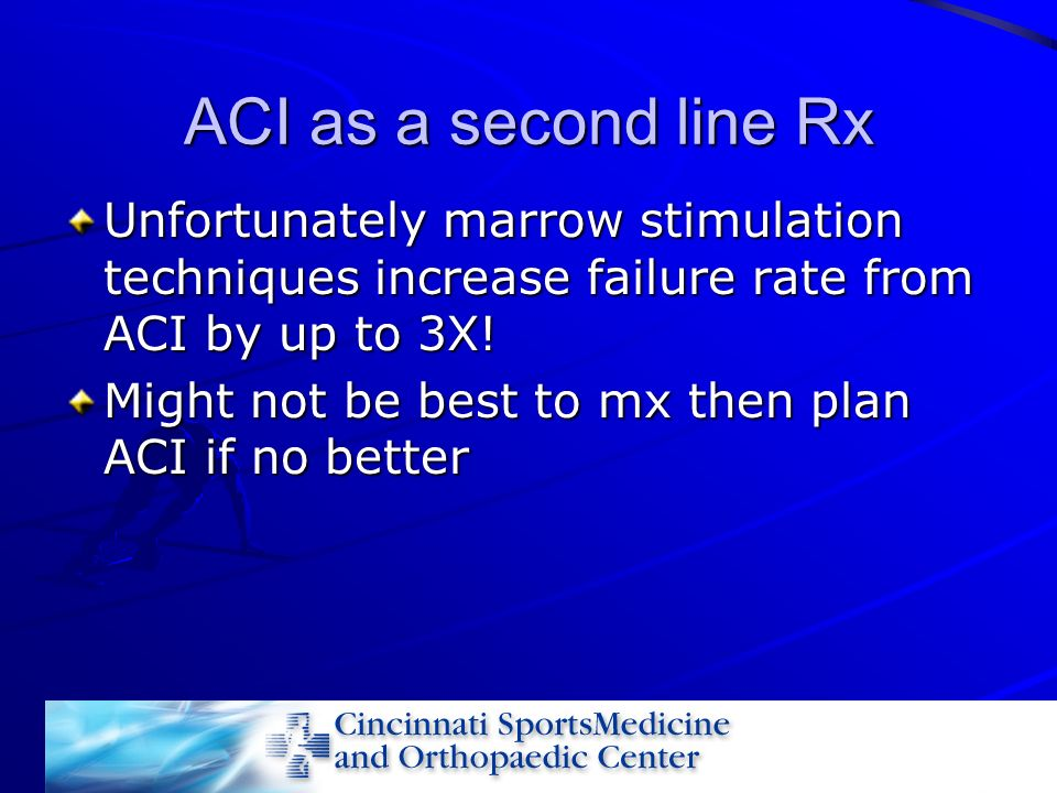 ACI as a second line Rx Unfortunately marrow stimulation techniques increase failure rate from ACI by up to 3X!