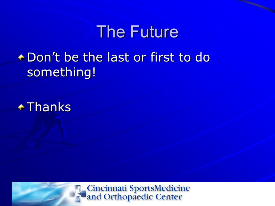 The Future Don't be the last or first to do something! Thanks
