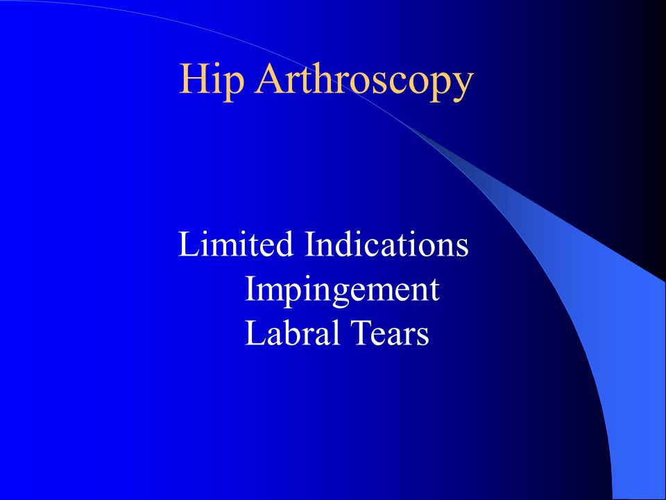 Hip Arthroscopy Limited Indications Impingement Labral Tears