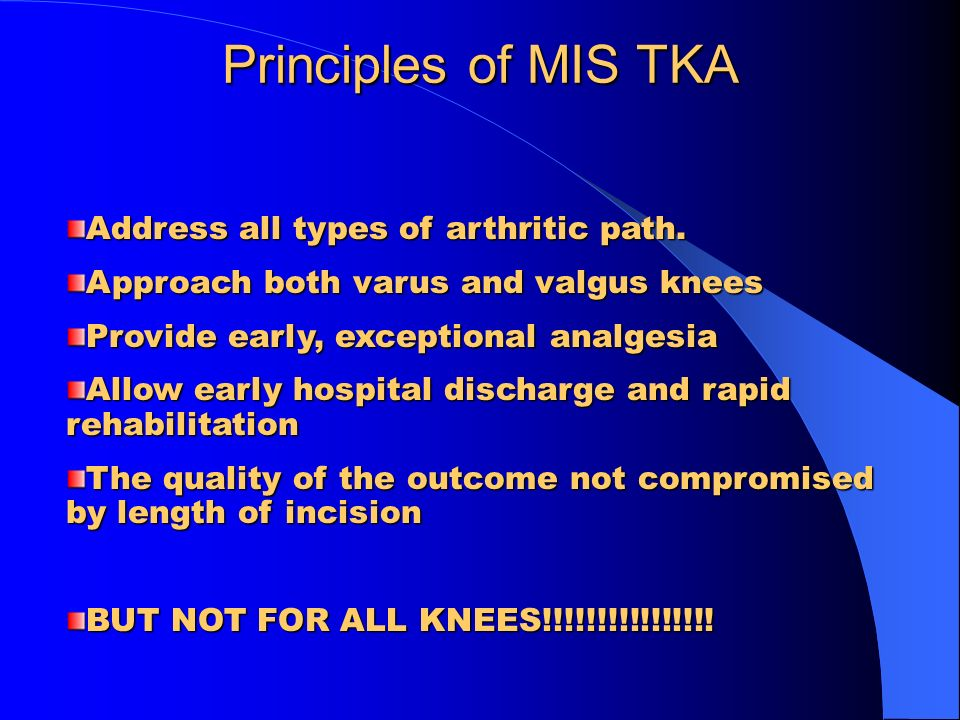 Principles of MIS TKA Address all types of arthritic path.