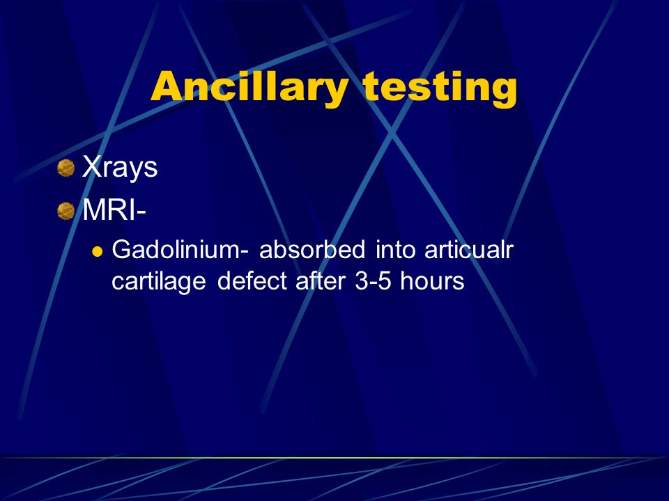 Ancillary testing Xrays MRI-