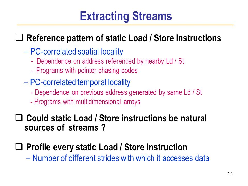 Extracting StreamsReference pattern of static Load / Store Instructions. – PC-correlated spatial locality.