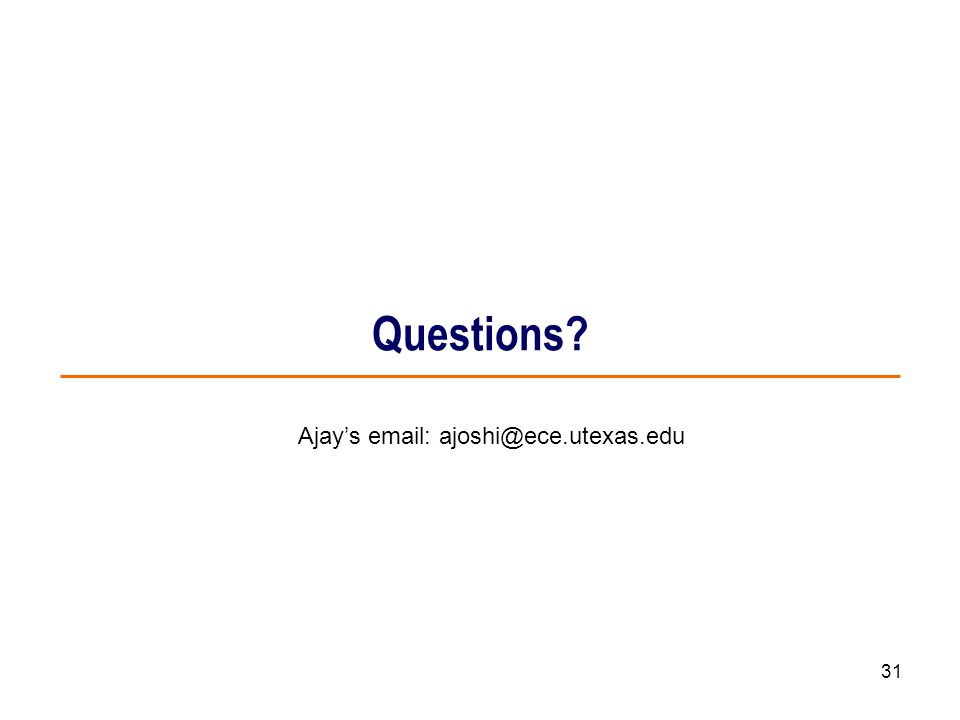 Questions Ajay's email: ajoshi@ece.utexas.edu