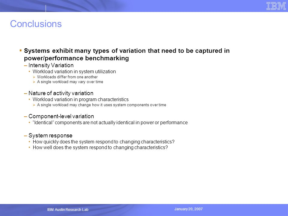 Conclusions Systems exhibit many types of variation that need to be captured in power/performance benchmarking.