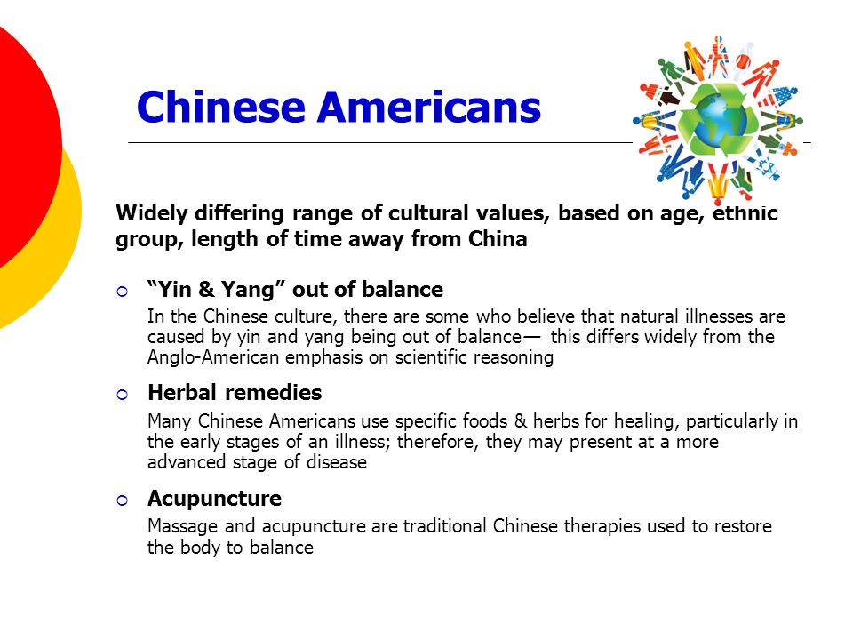Chinese Americans Widely differing range of cultural values, based on age, ethnic. group, length of time away from China.